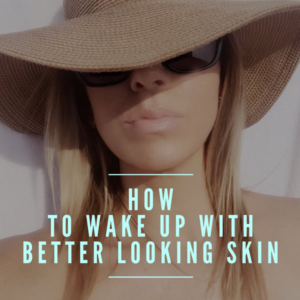 How to Wake Up With Better Looking Skin
