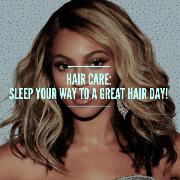 Hair Care: Sleep Your Way to A Great Hair Day!