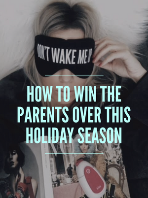 How To Win The Parents Over This Holiday Season