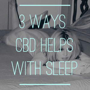 3 Ways CBD Helps With Sleep