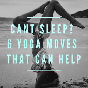 Can't Sleep? 6 Yoga Moves That Can Help