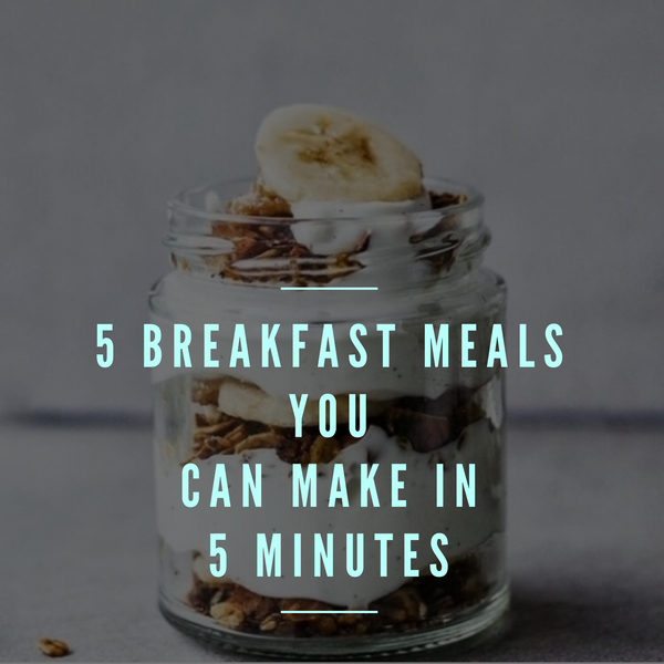 5 Breakfast Meals You Can Make In 5 Minutes