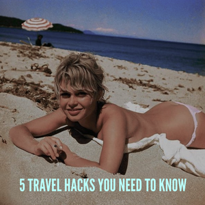 5 Travel Hacks You Need To Know