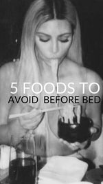 5 Foods To Avoid Before Bed