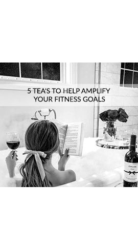 5 Tea's To Help Amplify Your Fitness Goals