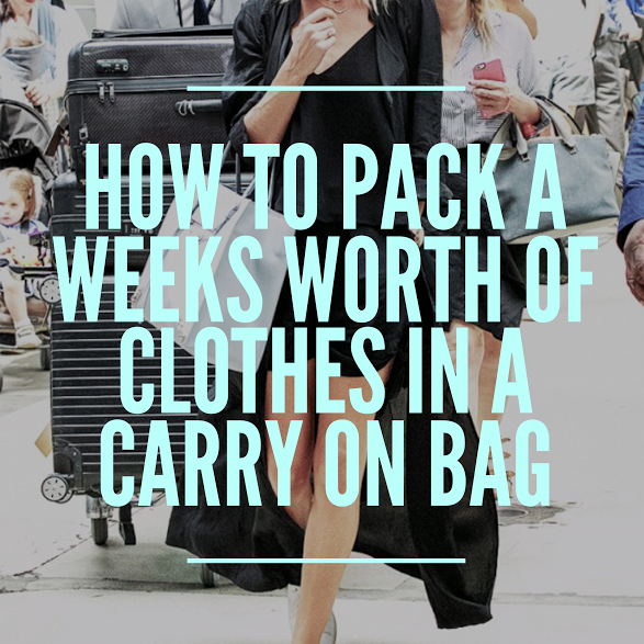 How To Pack A Weeks Worth Of Clothes In A Carry On Bag
