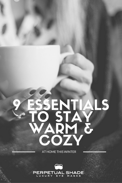 9 Essentials To Stay Warm and Cozy at Home This Winter