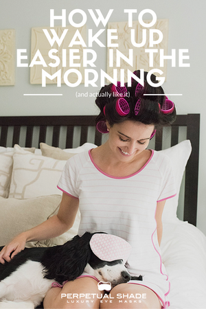 How To Wake Up Easier in the Morning (& actually like it)