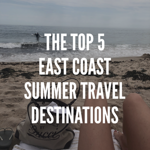 The Top 5 East Coast Travel Destinations For Summer 2018