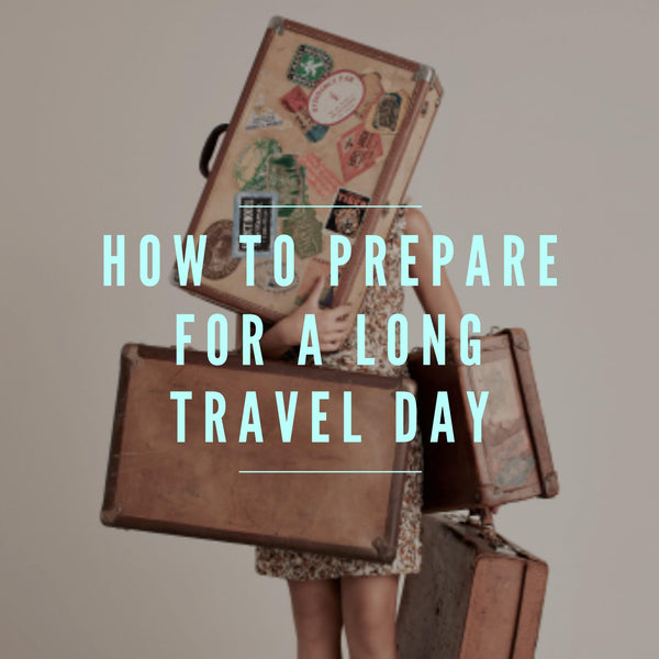 How To Prepare For A Long Travel Day