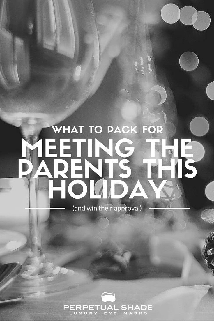What To Pack For Meeting The Parents This Holiday (& win their approval)