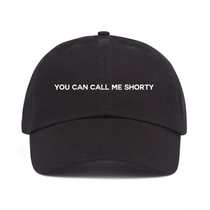 YOU CAN CALL ME SHORTY DAD HAT