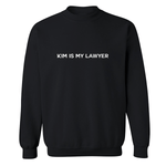 Kim is My Lawyer Black Sweatshirt