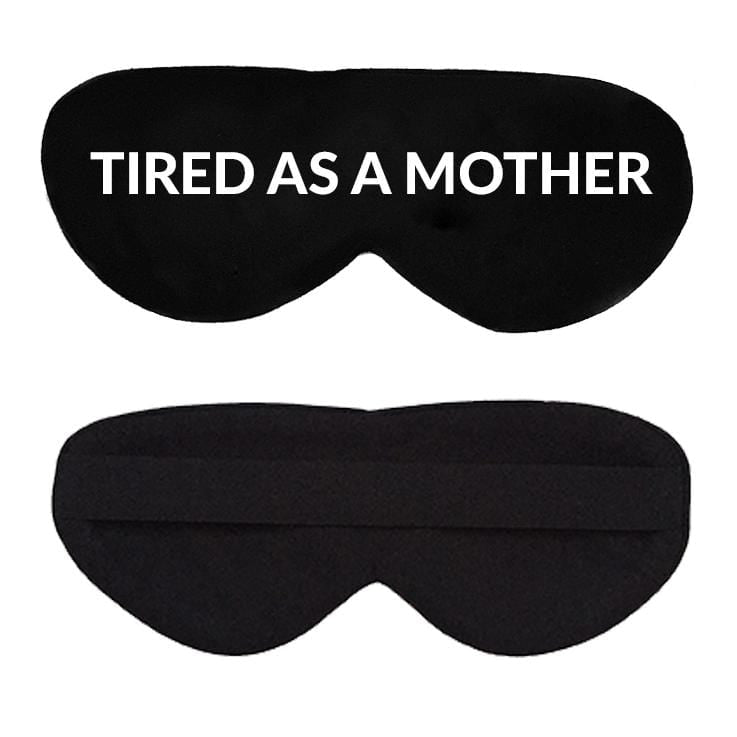 mother's day sleep mask tired as a mother