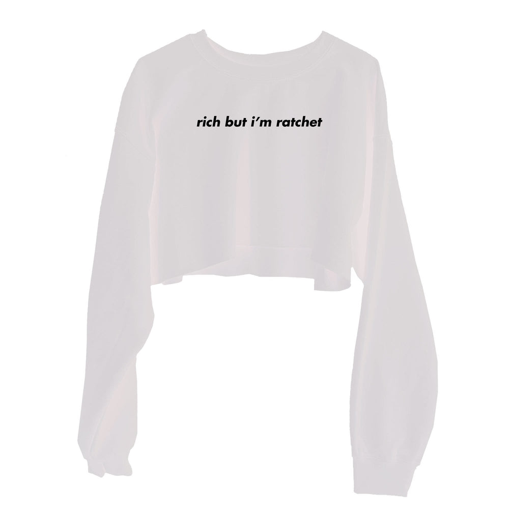 Rich but I'm ratchet Cropped Sweatshirt
