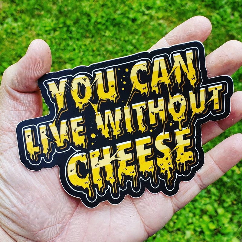You Can Live Without Cheese - Sticker
