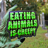 Eating Animals Is Creepy - Sticker