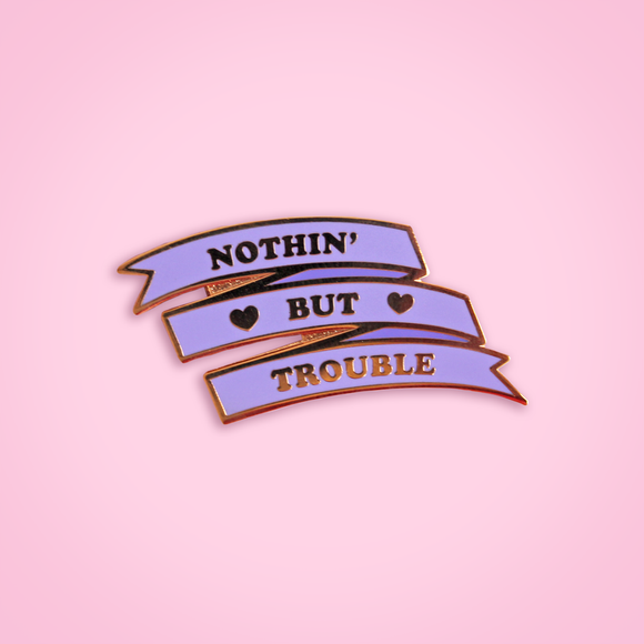 Nothin' But Trouble pin