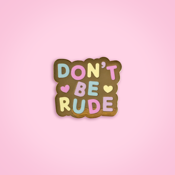 Don't Be Rude pin