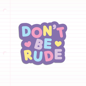 Don't Be Rude sticker