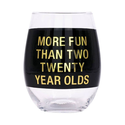 "Stemless wine glass with a black band that says ""more fun than two twenty year olds"""