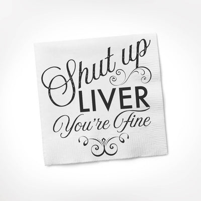 "White cocktail napkins that say ""shut up liver, you're fine"""