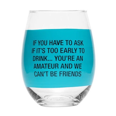 "Stemless wine glass with an aqua band that says ""if you have to ask if it's too early to drink...you're an amateur and we can't be friends"""