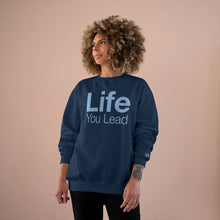 Load image into Gallery viewer, Life You Lead - Champion Sweatshirt