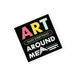 "®the pyramid schemes ""ART Rules Everything Around Me"" Sticker"