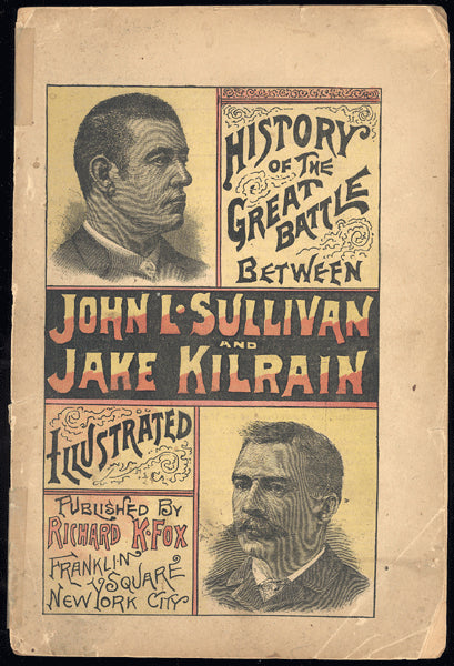HISTORY OF THE GREAT BATTLE BETWEEN JOHN L. SULLIVAN & JAKE KILRAIN BY RICHARD K. FOX (1889)