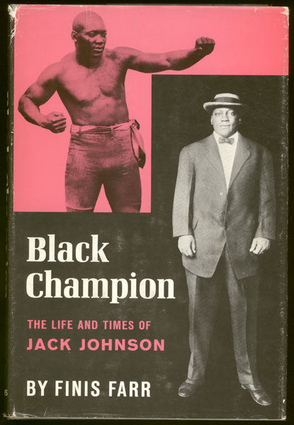 BLACK CHAMPION: THE LIFE AND TIMES OF JACK JOHNSON BOOK BY FINIS FARR