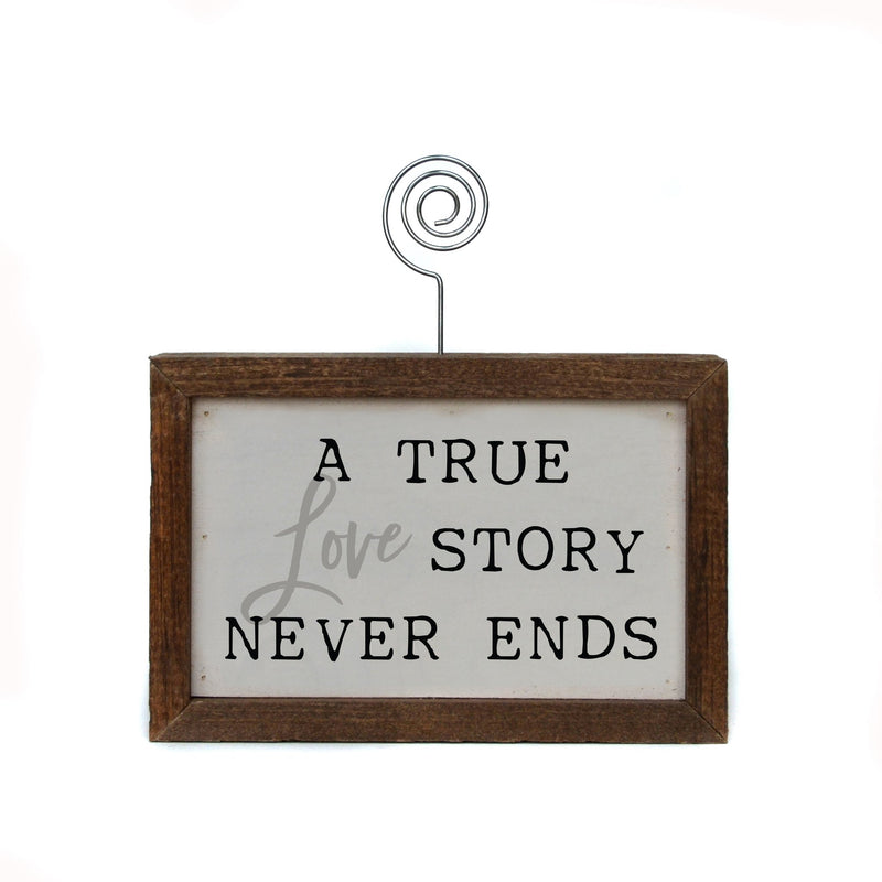 "6x4 ""A True Love Story Never Ends"" Tabletop Picture Frame Sign"