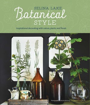 Botanical Style Inspirational decorating with nature, plants and florals