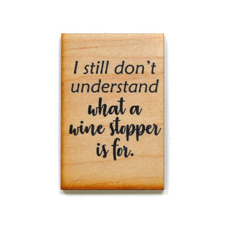 Funny Magnet - I Don't Understand What A Wine Stopper Is