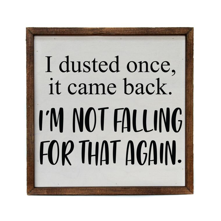 "10 x 10 ""I Dusted Once. I'm Not Falling For That Again"" Sign"