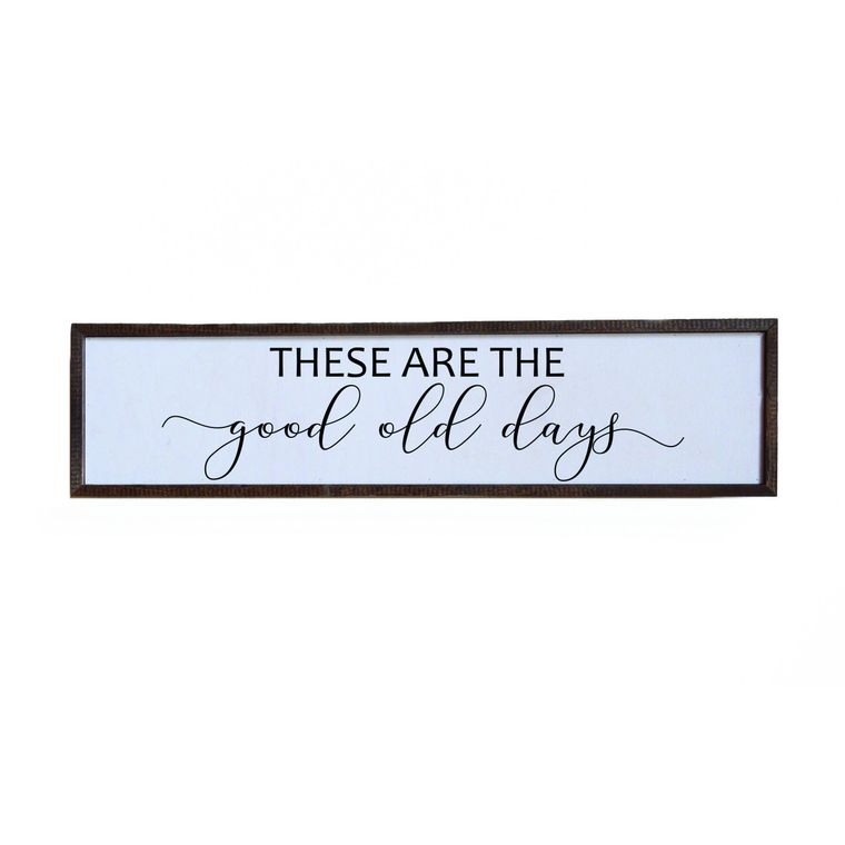"24x6 ""These Are The Good Old Days"" Box Frame Sign"