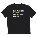 """Capitalism Makes, Socialism Takes"" T-shirt"