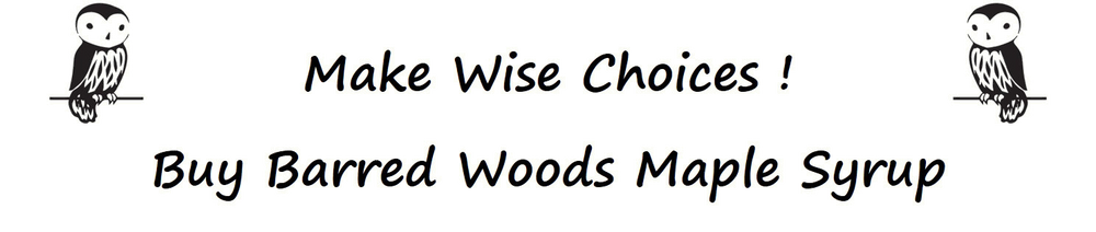 Make Wise Choices, Buy Barred Woods Maple Products!