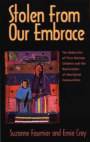 Stolen from Our Embrace : The Abduction of First Nations Children and the Restoration of Aboriginal Communities