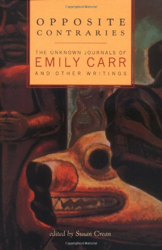 Opposite Contraries : The Unknown Journals of Emily Carr and Other Writings