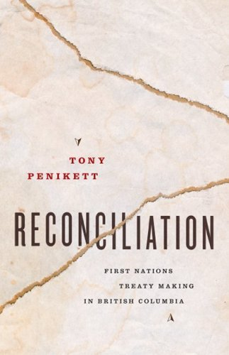 Reconciliation : First Nations Treaty Making in British Columbia