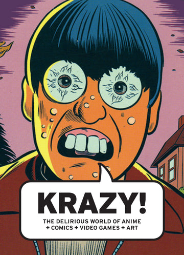 KRAZY! : The Delirious World of Anime + Comics + Video Games + Art