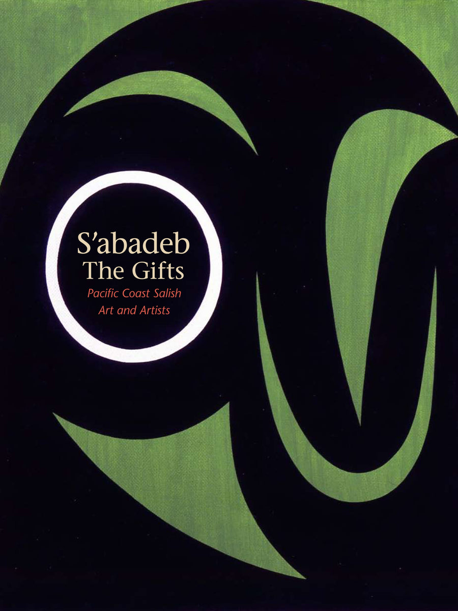 S'abadeb—The Gifts : Pacific Coast Salish Art and Artists