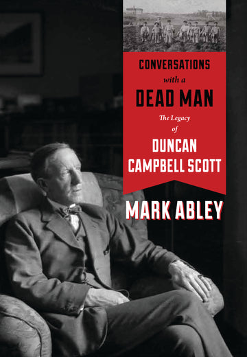 Conversations with a Dead Man : The Legacy of Duncan Campbell Scott