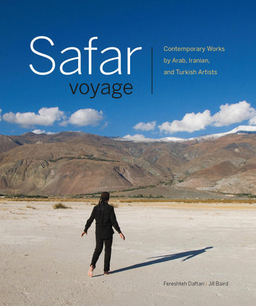 Safar/Voyage : Contemporary Works by Arab, Iranian, and Turkish Artists