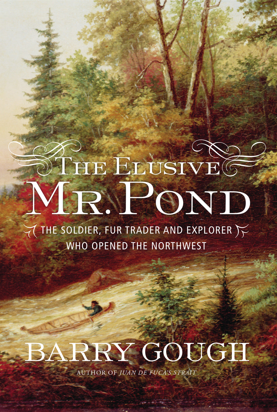 The Elusive Mr. Pond : The Soldier, Fur Trader and Explorer Who Opened the Northwest