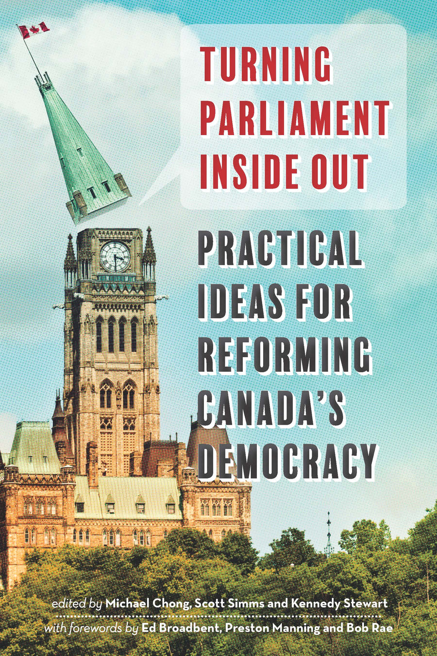 Turning Parliament Inside Out : Practical Ideas for Reforming Canada's Democracy