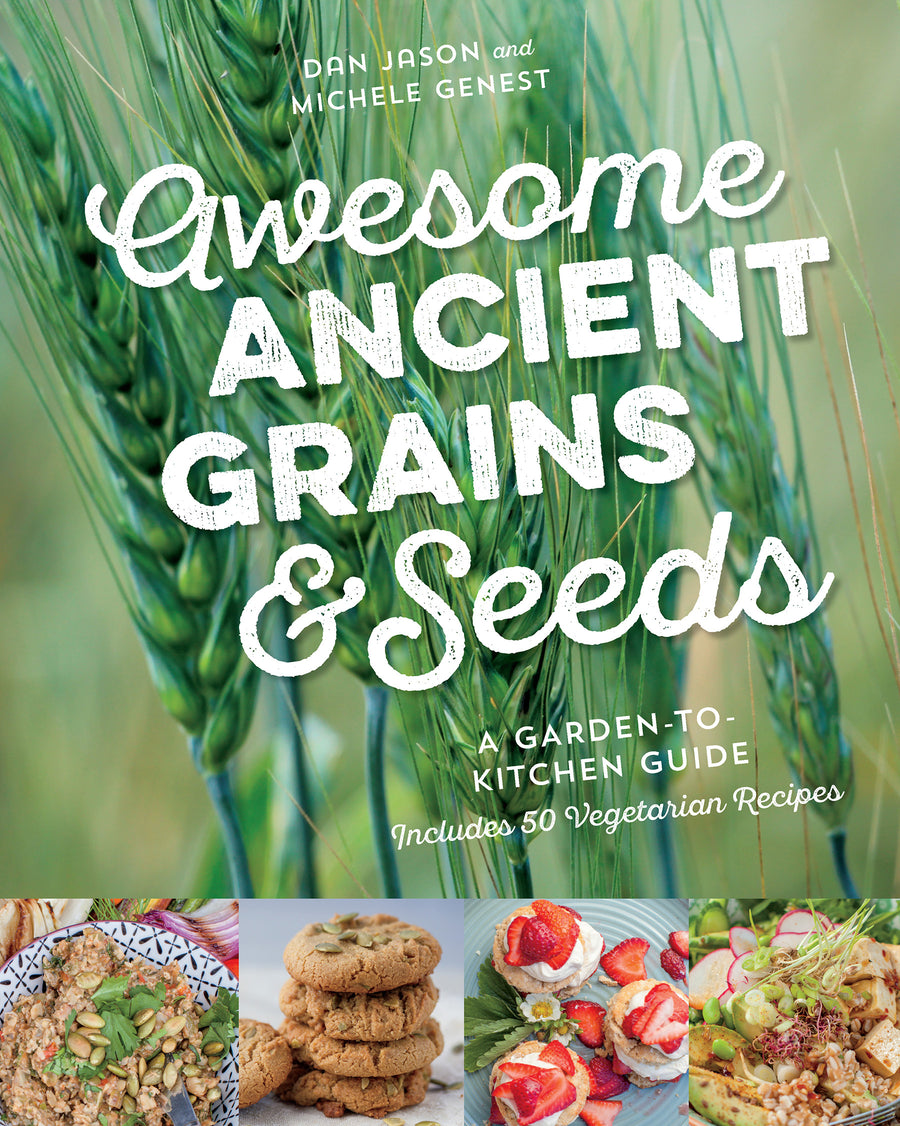 Awesome Ancient Grains and Seeds : A Garden-to-Kitchen Guide, Includes 50 Vegetarian Recipes