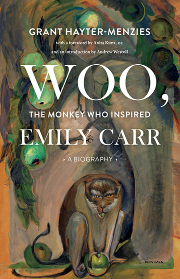 Woo, the Monkey Who Inspired Emily Carr : A Biography