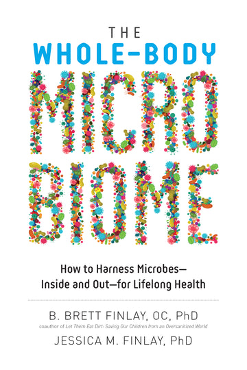The Whole-Body Microbiome : How to Harness Microbes—Inside and Out—for Lifelong Health